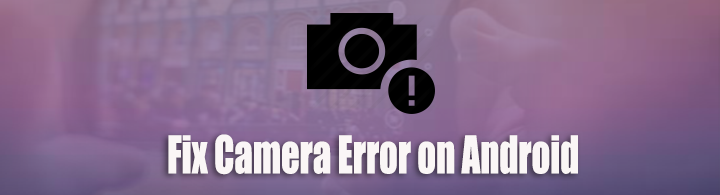 fix camera error on android