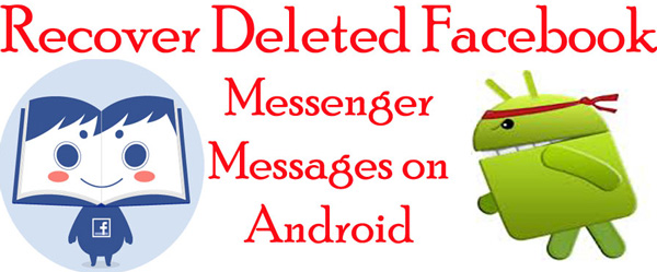 how to see deleted messages on facebook on android