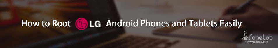 How to Root LG Android Phones and Tablets Easily