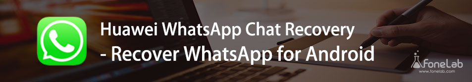 Huawei WhatsApp Chat Recovery - Recover WhatsApp for