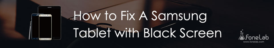 Solved] How to Fix A Samsung Tablet with Black Screen