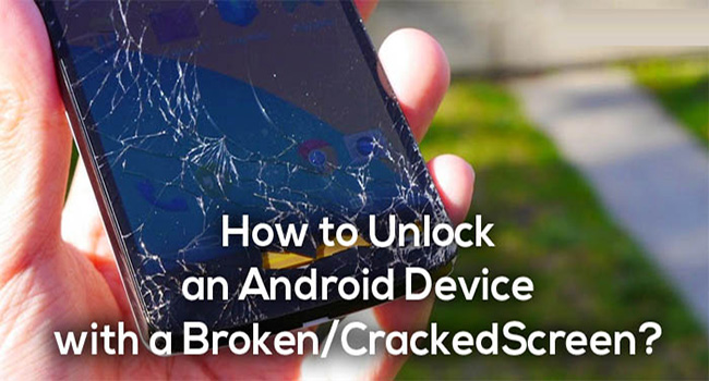 How to Unlock Android Phones with Broken Screen