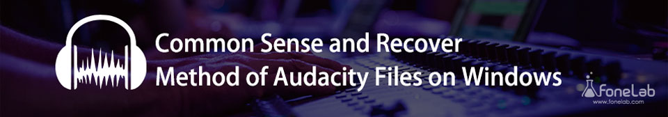 Common Sense and Recover Method of Audacity File on Windows