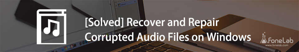 Recover and Repair Corrupted Audio Files on Windows