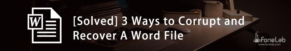 Sådan korrumperer du en Word-fil og gendanner en fortabt eller slettet Word-fil