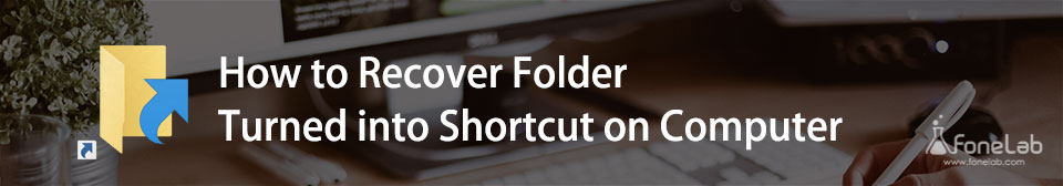 Recover Folder Turned into Shortcut on Computer