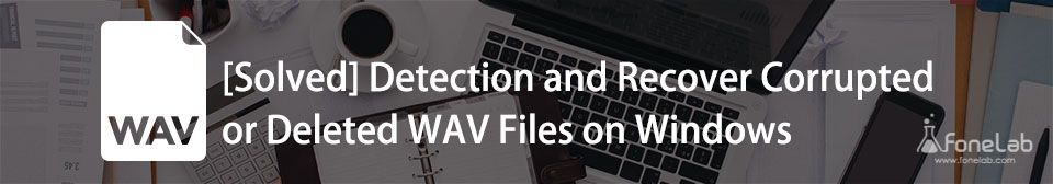 how to detect and recover corrupted or deleted wav files