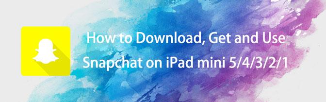 A Snapchat letöltése, letöltése és használata az iPad mini 5 / 4 / 3 / 2 / 1 eszközön