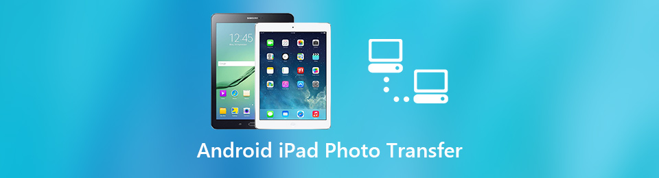 3 Best Android iPad Photo Transfers to Copy Photos from Android Phone to iPad