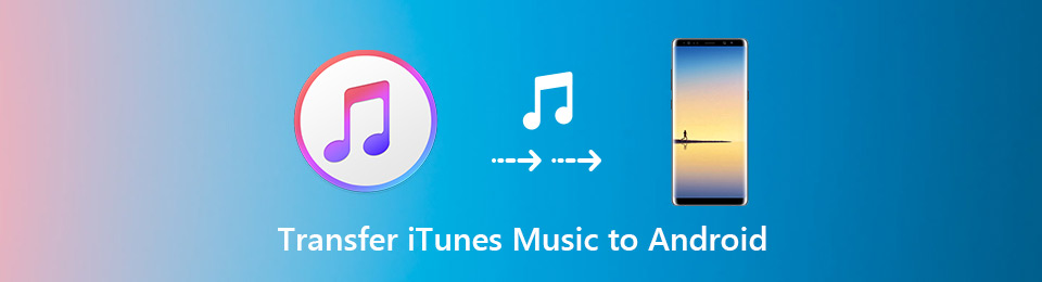 [Updated] 3 Ways to Transfer iTunes Music to Android 8.0 and Earlier