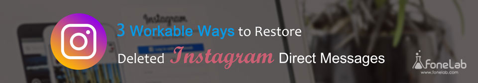 3 Workable Ways to Restore Deleted Instagram Direct Messages