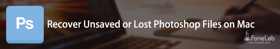 Recover Unsaved or Lost Photoshop Files on Mac