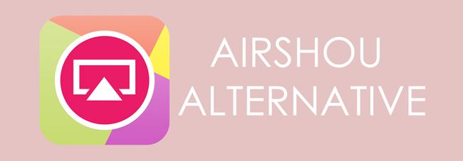 Best Alternative to AirShou Screen Recorder APP for Windows/Mac