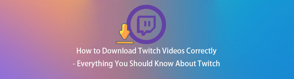 How to Download Twitch Videos Correctly - Everything You Should Know About Twitch