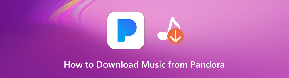 3 Efficient Methods to Download Music from Pandora for Free on Different Devices