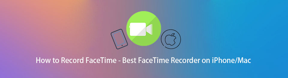 How to Record FaceTime - Best Screen Recorder on iPhone/iPad/Mac
