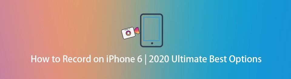 如何在iPhone 6上錄製2020終極最佳選擇