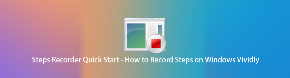 Steps Recorder Quick Start - How to Record Steps on Windows Vividly