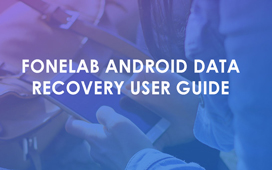 FoneLab Android Data Recovery User Guide