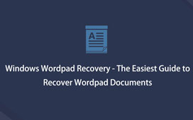 Windows Wordpad Recovery - Le guide le plus simple pour récupérer des documents Wordpad