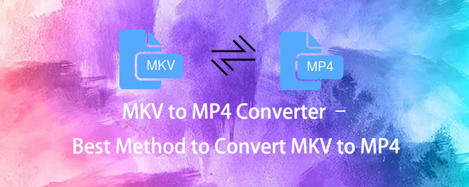 How to Convert MKV to MP4 without Losing Original Video Quality