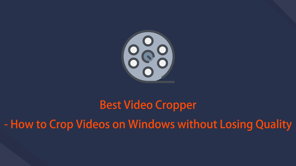 Best Video Cropper - How to Crop Videos on Windows without Losing Quality