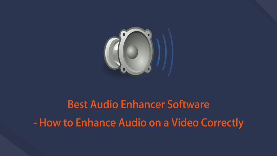 Best Audio Enhancer Software - How to Enhance Audio on a Video Correctly