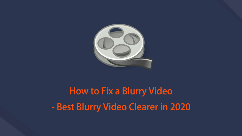 How to Fix a Blurry Video - Best Blurry Video Clearer in 2021