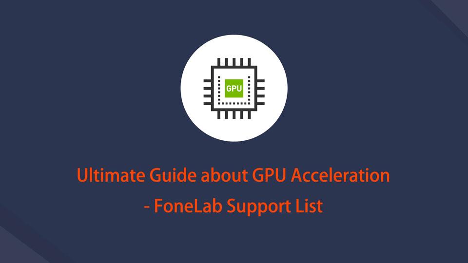 Ultimativer Leitfaden zur GPU-Beschleunigung - FoneLab-Supportliste
