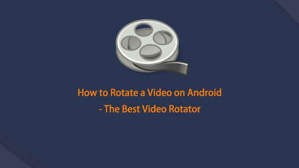 How to Rotate a Video on Android - The Best Video Rotator in 2020