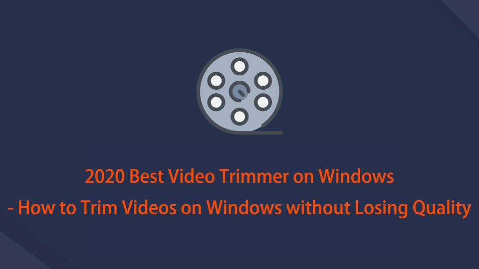2020 Best Video Trimmer unter Windows - So schneiden Sie Videos unter Windows, ohne an Qualität zu verlieren