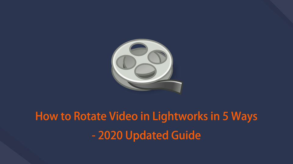 How to Rotate Video in Lightworks in 5 Ways - 2020 Updated Guide