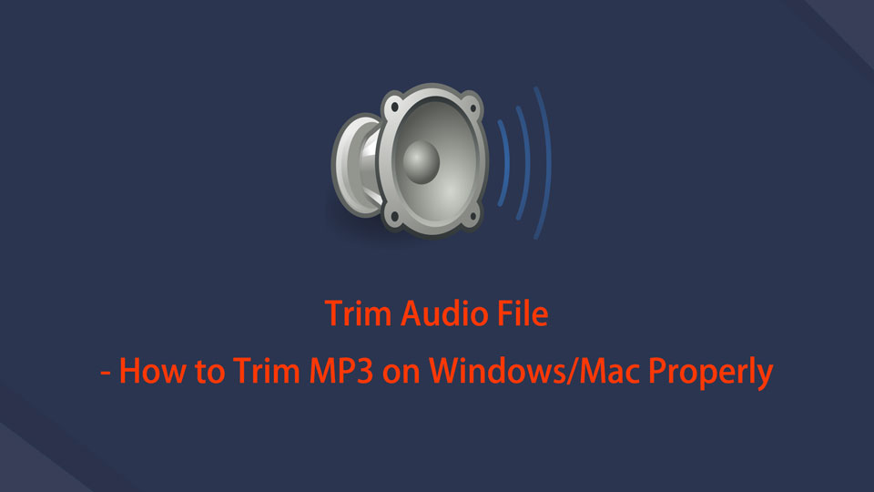 Trim Audio File - How to Trim MP3 on Windows/Mac Properly